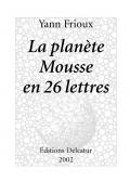 La planète Mousse en 26 lettres