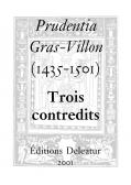 Prudentia Gras-Villon (1435-1501) Trois contredits